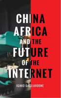 China, Africa and the Re-Shaping of Information Society: New Media, New Politics