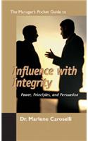 The Manager's Pocket Guide to Influencing with Integrity: Power, Principles, and Persuasion