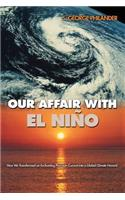 Our Affair with El Niño: How We Transformed an Enchanting Peruvian Current Into a Global Climate Hazard