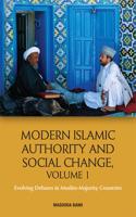 Modern Islamic Authority and Social Change, Volume 1: Evolving Debates in Muslim Majority Countries