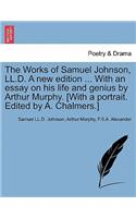 The Works of Samuel Johnson, LL.D. a New Edition ... with an Essay on His Life and Genius by Arthur Murphy. [With a Portrait. Edited by A. Chalmers.]