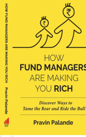 HOW FUND MANAGERS ARE MAKING YOU RICH