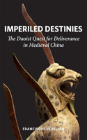 Imperiled Destinies: The Daoist Quest for Deliverance in Medieval China