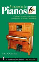 Automatic Pianos: A Collector's Guide to the Pianola, Barrel Piano, & Aeolian Orchestrelle