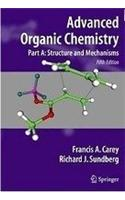 Advanced Organic Chemistry: Structure And Mechanisms (Part A)