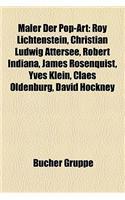 Maler Der Pop-Art: Roy Lichtenstein, Christian Ludwig Attersee, Robert Indiana, James Rosenquist, Yves Klein, Claes Oldenburg, David Hock