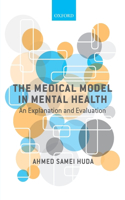 The The Medical Model in Mental Health Medical Model in Mental Health: An Explanation and Evaluation