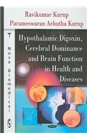 Hypothalamic Digoxin, Cerebral Dominance & Brain Functions in Health & Diseases