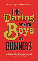 Daring Book for Boys in Business: Solving the Problem of Marketing and Branding to Women