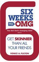 Six Weeks to OMG