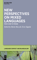 New Perspectives on Mixed Languages: From Core to Fringe
