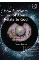 How Survivors of Abuse Relate to God: The Authentic Spirituality of the Annihilated Soul