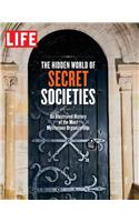 Life the Hidden World of Secret Societies: An Illustrated History of the Most Mysterious Organizations