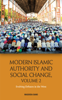 Modern Islamic Authority and Social Change, Volume 2: Evolving Debates in the West