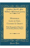Memorial Life of Gen. Ulysses S. Grant: With Biographical Sketches of Lincoln, Johnson, Hayes (Classic Reprint)