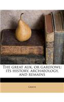 The Great Auk, or Garefowl: Its History, Archaeology, and Remains