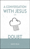 A Conversation with Jesus... on Doubt