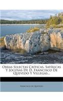 Obras Selectas Críticas, Satíricas Y Jocosas de D. Francisco de Quevedo Y Villegas...