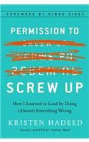 Permission to Screw Up: How I Learned to Lead by Doing (Almost) Everything Wrong