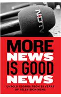 More News is Good News : Untold Stories from 25 Years of Television News