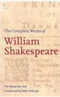 The The Complete Works of William Shakespeare Complete Works of William Shakespeare: The Alexander Text