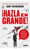 Â¡hazla En Grande! / Crushing It!: How Great Entrepreneurs Build Their Business and Influence-And How You Can, Too
