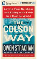The Colson Way: Loving Your Neighbor and Living with Faith in a Hostile World