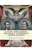 Slavery, Impeachment and Legacy of President Andrew Johnson