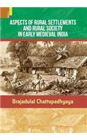 Aspects of Rural Settlements and Rural Society in Early Medieval India
