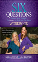 The Six Questions Workbook: That You Better Get Right, the Answers Are the Keys to Your Success