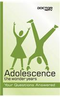 Adolescence: The Wonder Years: Your Questions Answered