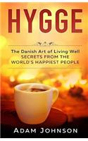 Hygge: The Danish Art of Living Well - Secrets from the World's Happiest People