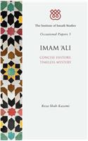 Imam 'ali: Concise History, Timeless Mystery