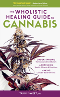 The Healing Power of Cannabis: A Comprehensive Guide to Understanding and Working with Whole-Plant Medicine, Including Preparation and Dosage, Clinical Applications, and the Endocannabinoid System