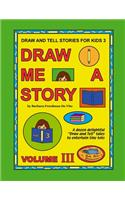 Draw and Tell Stories for Kids 3: Draw Me a Story Volume 3