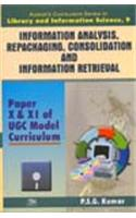Information Analysis Repackaging, Consolidation and Information Retrival [Vol.9]Paper X & XI of UGC Model Curriculum