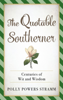 Quotable Southerner: Centuries of Wit and Wisdom