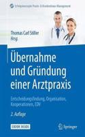 �bernahme Und Gründung Einer Arztpraxis: Entscheidungsfindung, Organisation, Kooperationen, Edv