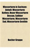 Wasserturm in Sachsen-Anhalt: Wasserturm Kothen, Neuer Wasserturm Dessau, Salbker Wasserturm, Wasserturm Sud, Wasserturm Genthin