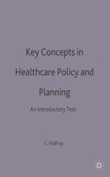 Key Concepts in Healthcare Policy and Planning: An Introductory Text