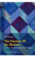 The Fracture of an Illusion: Science and the Dissolution of Religion. Frankfurt Templeton Lectures 2008