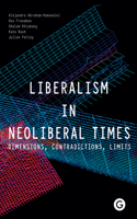 Liberalism in Neoliberal Times: Dimensions, Contradictions, Limits