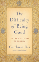 The The Difficulty of Being Good Difficulty of Being Good: On the Subtle Art of Dharma