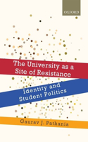The The University as a Site of Resistance University as a Site of Resistance: Identity and Student Politics