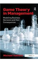 Game Theory in Management: Modelling Business Decisions and Their Consequences