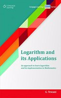 Logarithm and its Applications An approach to learn logarithm and its implementation in Mathematics