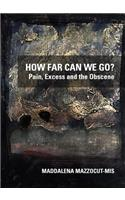 How Far Can We Go? Pain, Excess and the Obscene