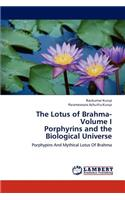 Lotus of Brahma- Volume I Porphyrins and the Biological Universe