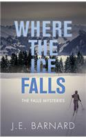 Where the Ice Falls: The Falls Mysteries