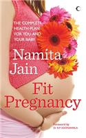 Fit Pregnancy: The Complete Health Plan for You and Your Baby